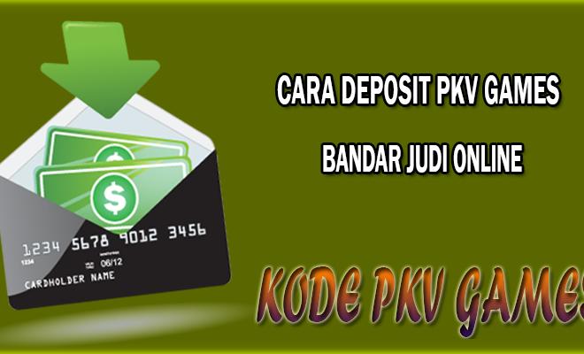Panduan Deposit/Setor dana Di Bandar Judi Pkv