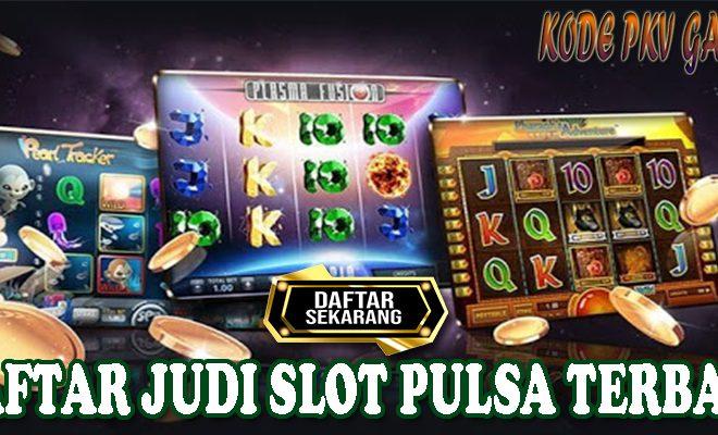Keunggulan Daftar Judi Slot Pulsa Casino Online Terbaik