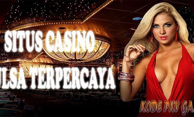 Situs Casino Online Deposit Via Pulsa Murah Dan Terpercaya